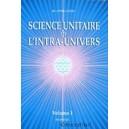 La Science Unitaire de l'Intra-Univers - volume 1